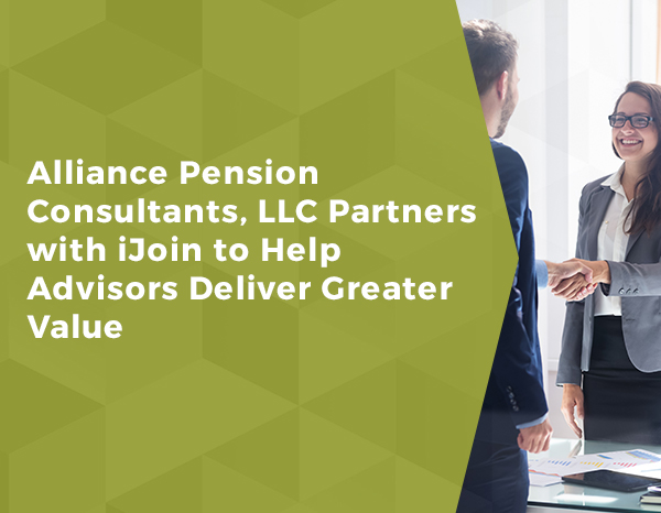 Alliance Pension Consultants, LLC Partners with iJoin to Help Advisors Deliver Greater Value