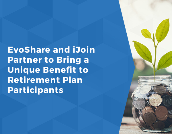 EvoShare and iJoin Partner to Bring a Unique Benefit to Retirement Plan Participants
