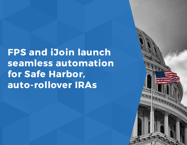 FPS and iJoin launch seamless automation for Safe Harbor, auto-rollover IRAs