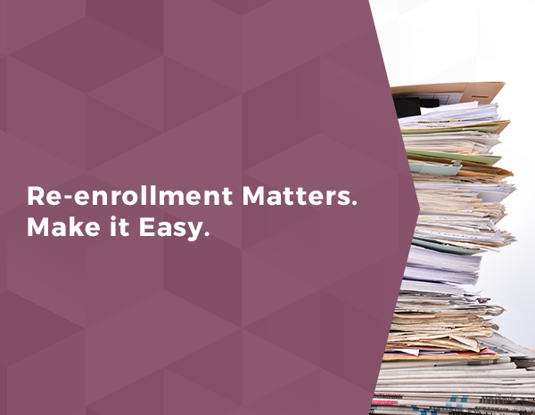 Re-enrollment Matters. Make it Easy.