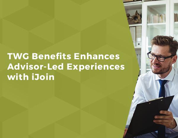 TWG Benefits Enhances Advisor-Led Experiences with iJoin