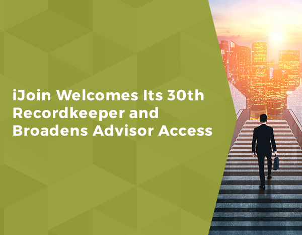 iJoin Welcomes Its 30th Recordkeeper and Broadens Advisor Access